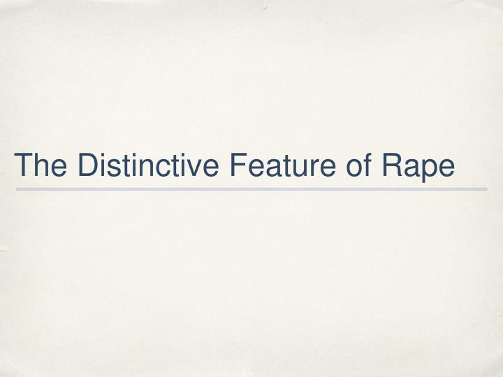 The Distinctive Feature of Rape