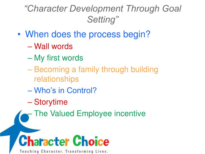 character development through the use of Through i can, they are learning not only the abcs of education, but also more importantly, the abcs of life: attitude, behavior, and character available in two complete curriculums: one for kindergarten through 5th grade, and a second for 6th grade and up.