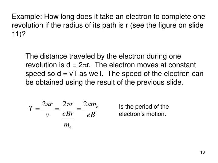 Example: How long does it take an electron to complete one revolution if the radius of its path is r (see the figure on slide 11)?