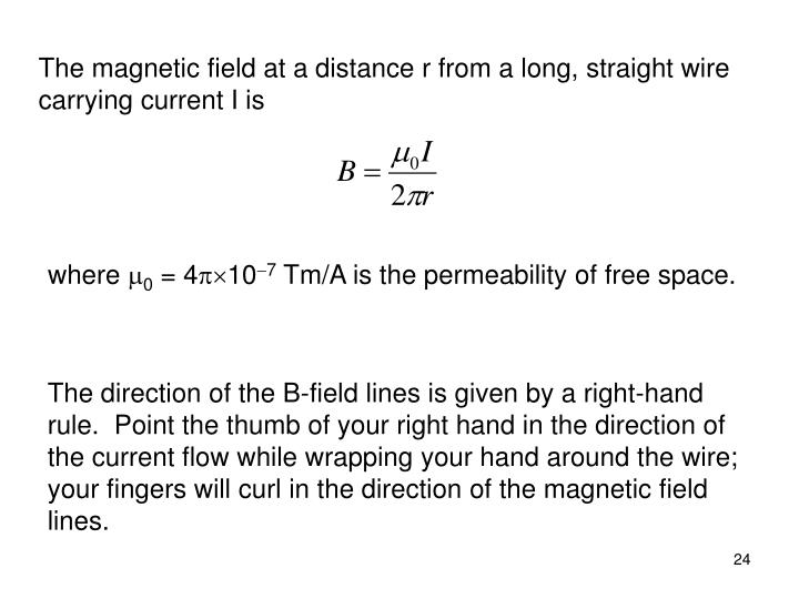 The magnetic field at a distance r from a long, straight wire carrying current I is
