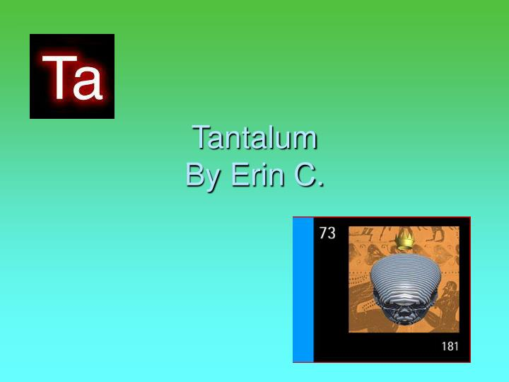 PPT - Tantalum By Erin C  PowerPoint Presentation - ID:5352459