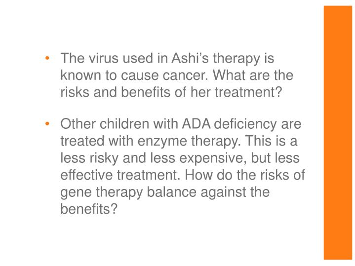 The virus used in Ashi's therapy is known to cause cancer. What are the risks and benefits of her treatment?