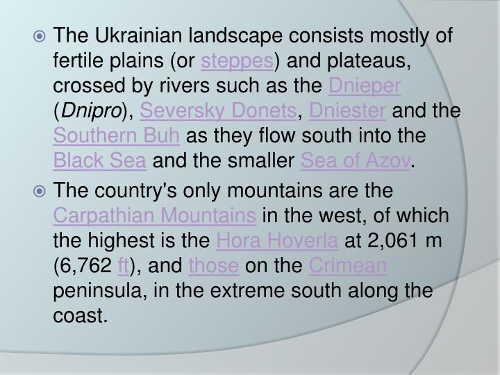 The Ukrainian landscape consists mostly of fertile plains (or