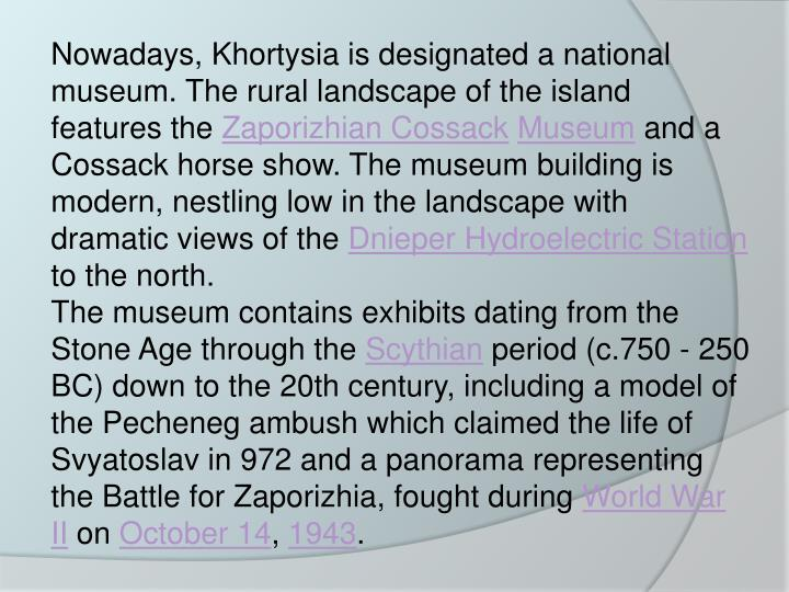 Nowadays, Khortysia is designated a national museum. The rural landscape of the island features the