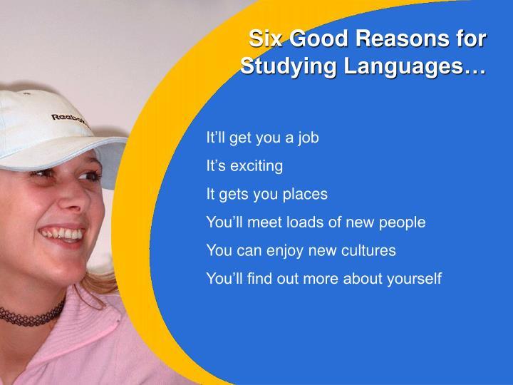 Six Good Reasons for