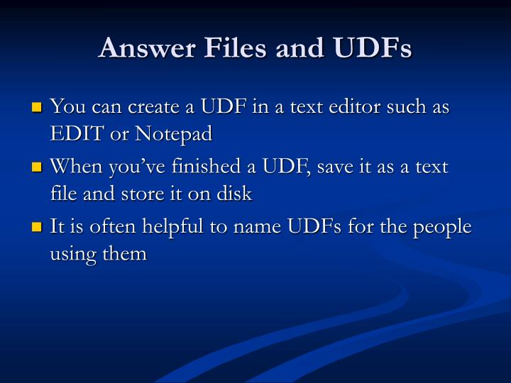 Answer Files and UDFs