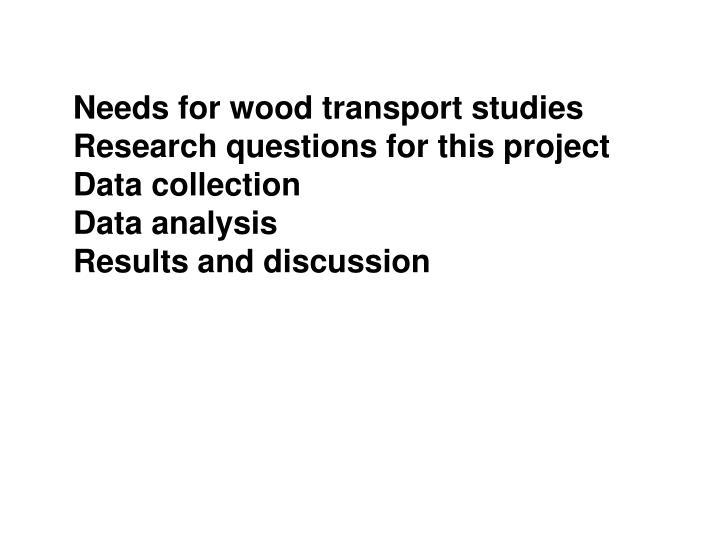 Needs for wood transport studies
