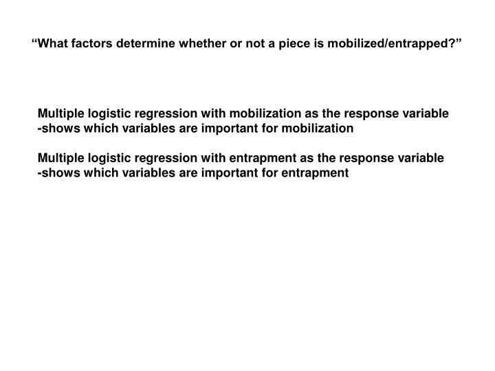 """""""What factors determine whether or not a piece is mobilized/entrapped?"""""""
