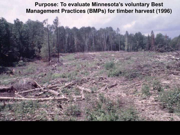 Purpose: To evaluate Minnesota's voluntary Best Management Practices (BMPs) for timber harvest (1996)