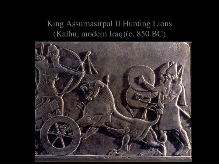 King Assurnasirpal II Hunting Lions