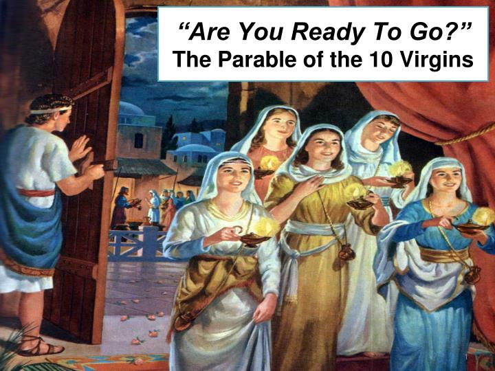 are you ready to go the parable of the 10 virgins n.