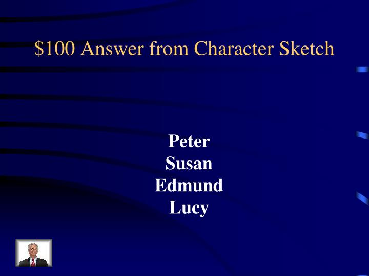 $100 Answer from Character Sketch