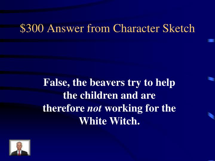 $300 Answer from Character Sketch