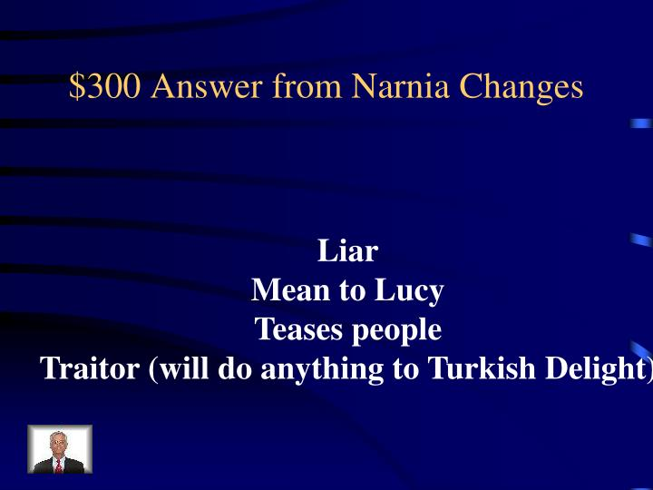 $300 Answer from Narnia Changes