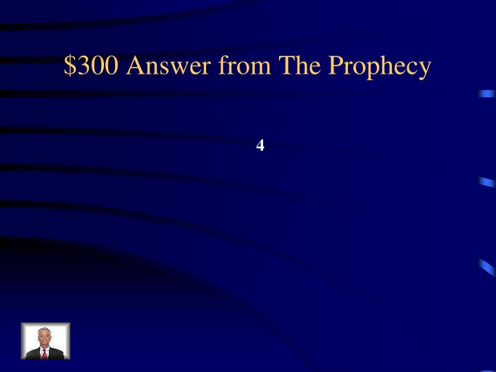 $300 Answer from The Prophecy