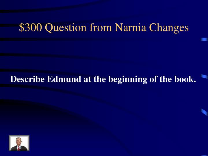 $300 Question from Narnia Changes