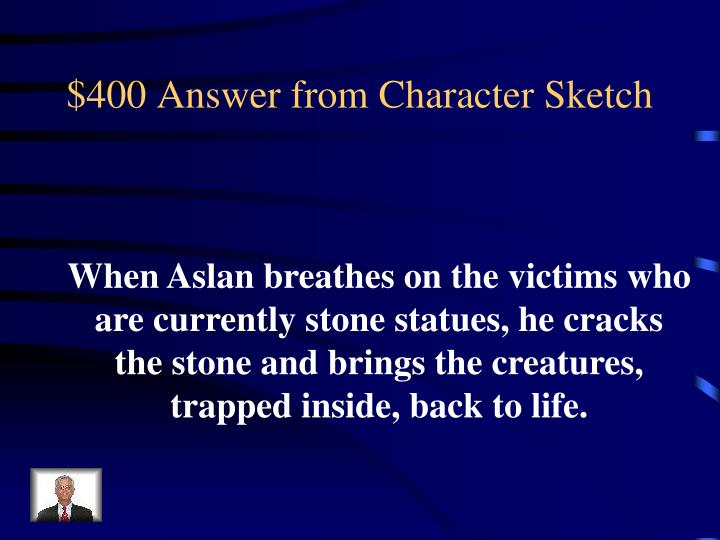 $400 Answer from Character Sketch