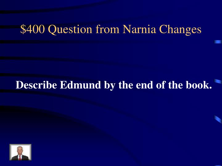 $400 Question from Narnia Changes