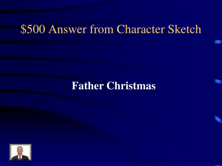 $500 Answer from Character Sketch