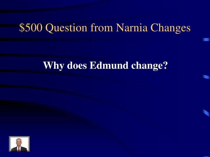 $500 Question from Narnia Changes