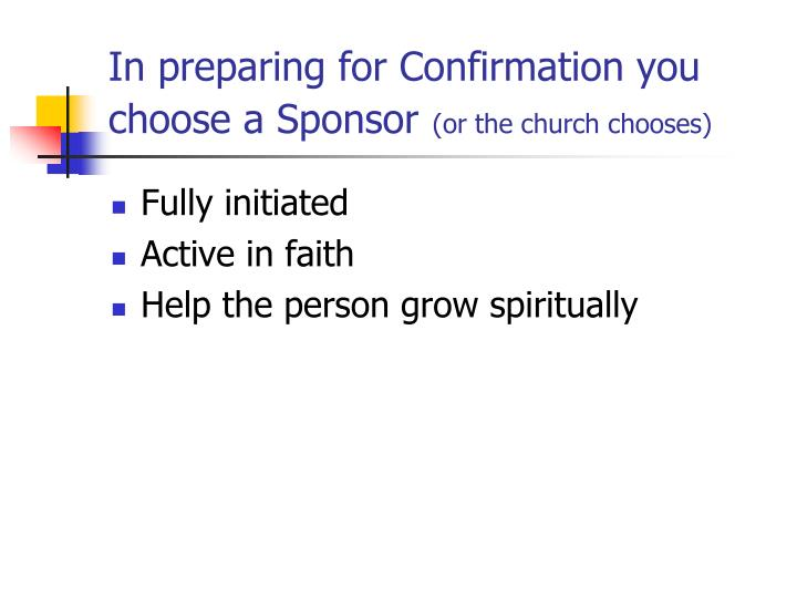 In preparing for Confirmation you choose a Sponsor