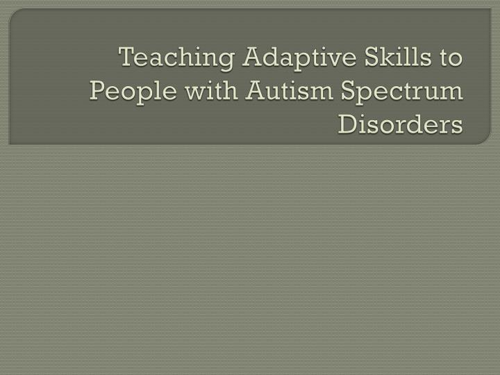 teaching adaptive skills to people with autism spectrum disorders n.