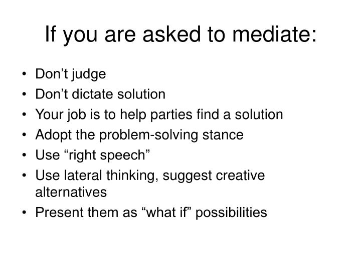 If you are asked to mediate: