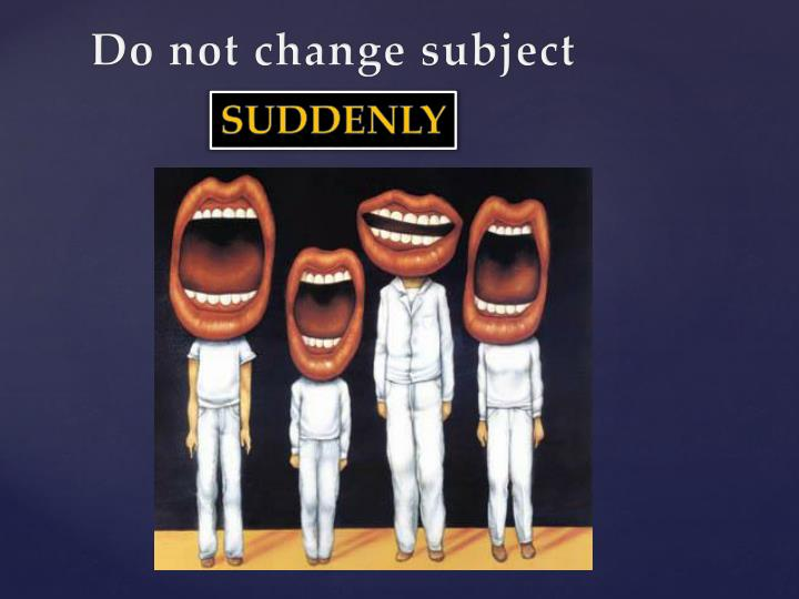 Do not change subject