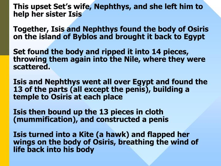 This upset Set's wife, Nephthys, and she left him to help her sister Isis