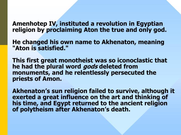 Amenhotep IV, instituted a revolution in Egyptian religion by proclaiming Aton the true and only god.
