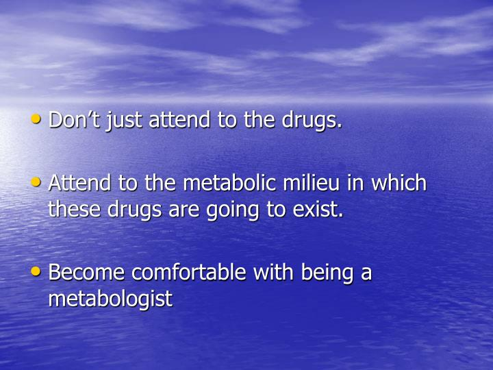 Don't just attend to the drugs.