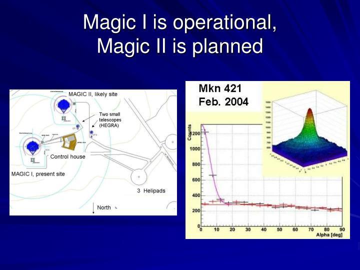 Magic I is operational,