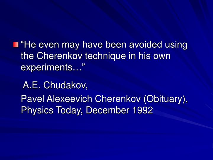 """""""He even may have been avoided using the Cherenkov technique in his own experiments…"""""""