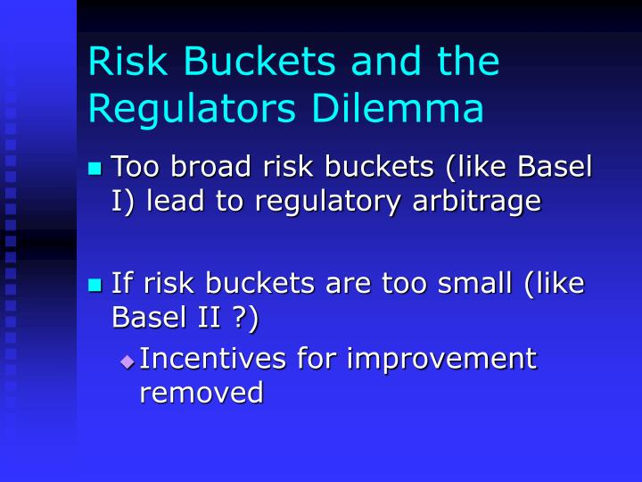 Risk Buckets and the Regulators Dilemma