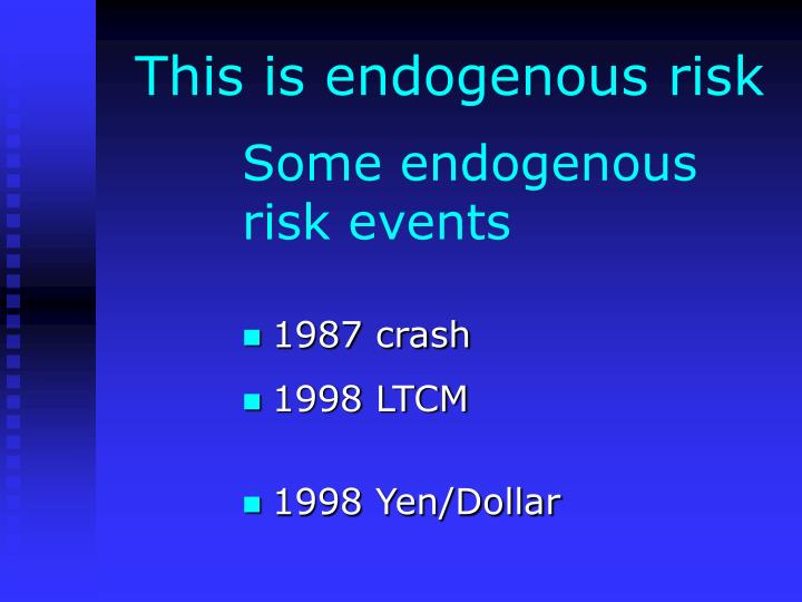 This is endogenous risk