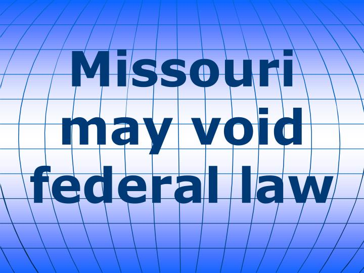 Missouri may void federal law