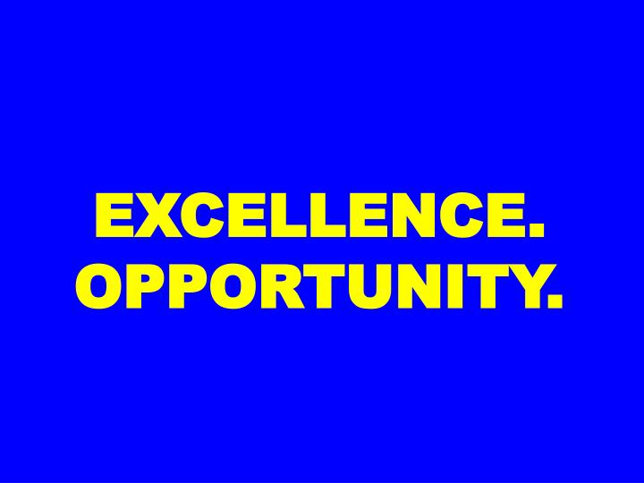 EXCELLENCE. OPPORTUNITY.