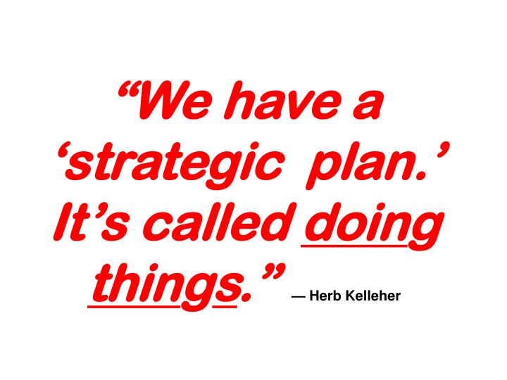 """""""We have a 'strategic  plan.' It's called"""