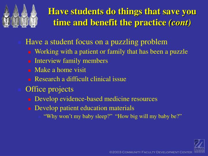 Have students do things that save you time and benefit the practice