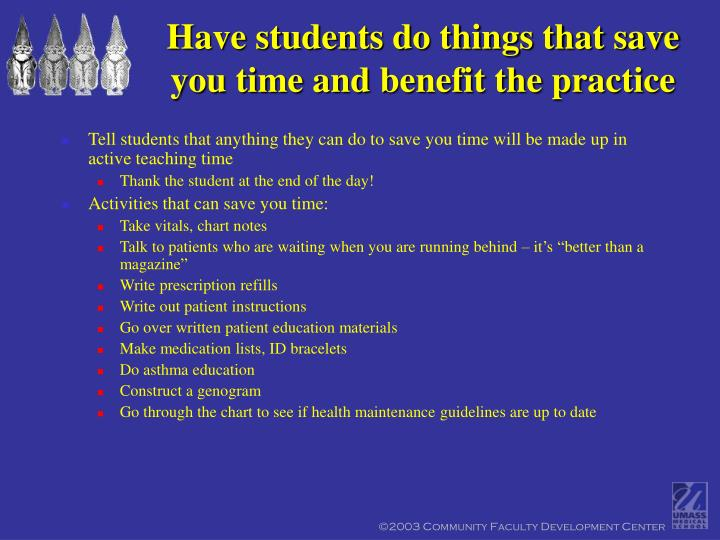 Tell students that anything they can do to save you time will be made up in active teaching time