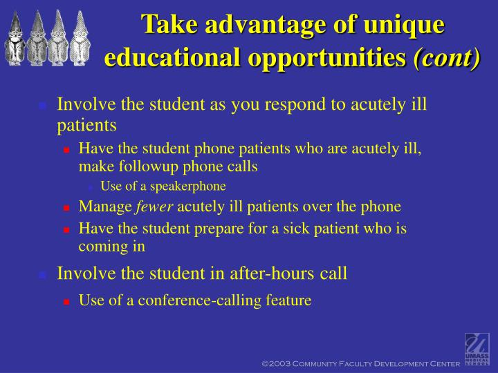 Take advantage of unique educational opportunities