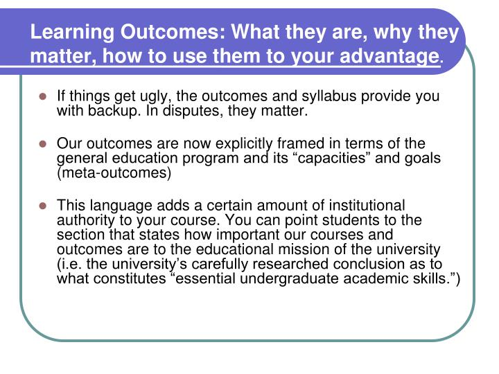 Learning Outcomes: What they are, why they matter, how to use them to your advantage