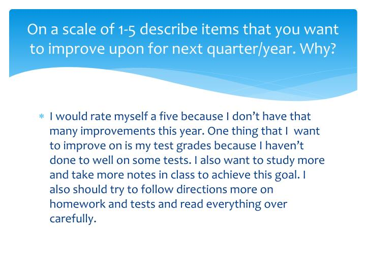 On a scale of 1-5 describe items that you want to improve upon for next quarter/year. Why?