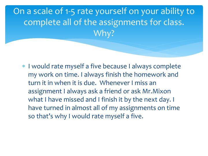 On a scale of 1 5 rate yourself on your ability to complete all of the assignments for class why