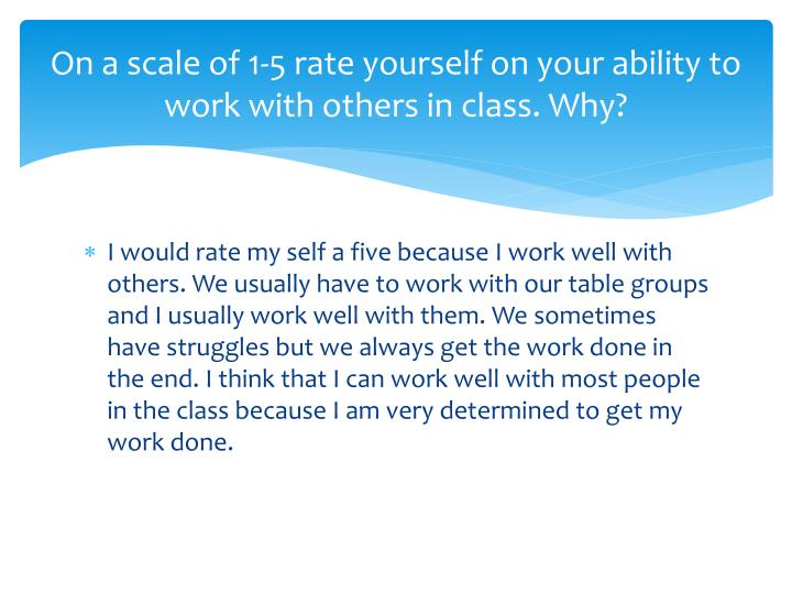 On a scale of 1-5 rate yourself on your ability to work with others in class. Why?