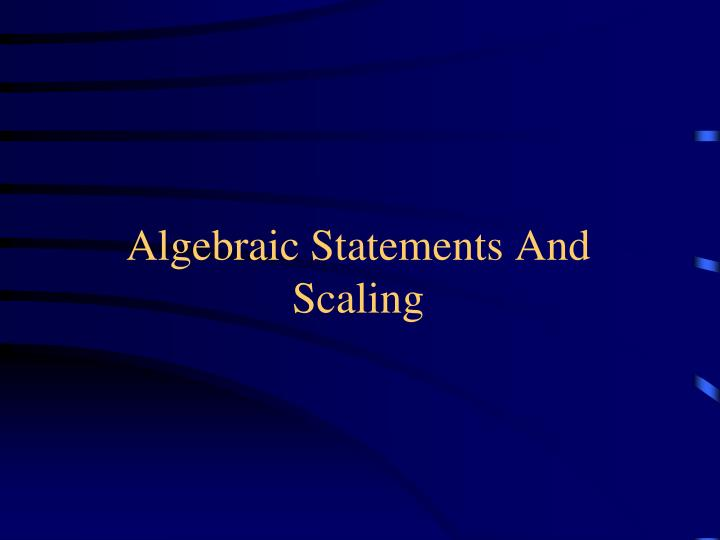 Algebraic statements and scaling