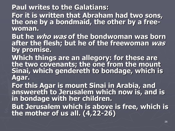Paul writes to the Galatians: