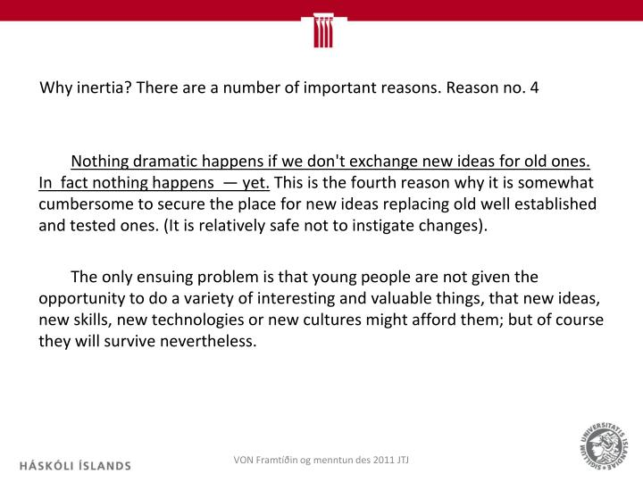 Why inertia? There are a number of important reasons. Reason no. 4