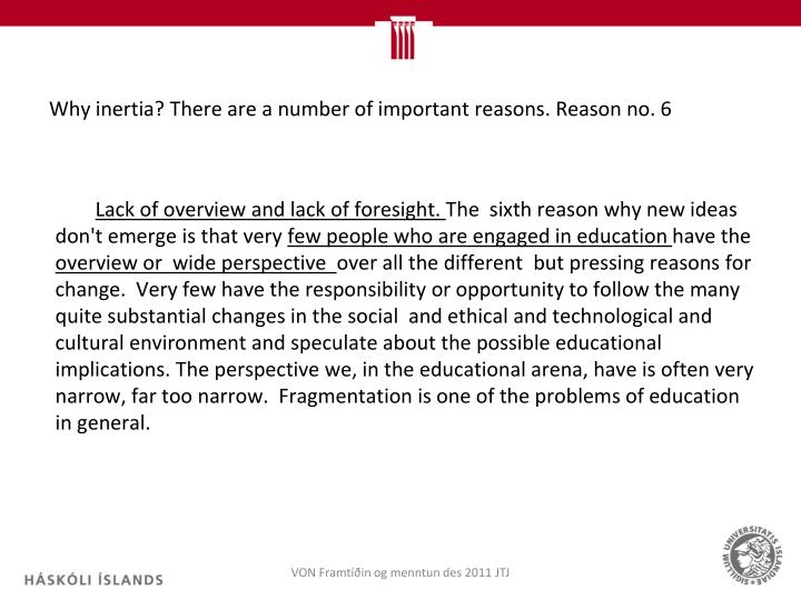 Why inertia? There are a number of important reasons. Reason no. 6