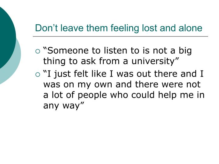 Don't leave them feeling lost and alone